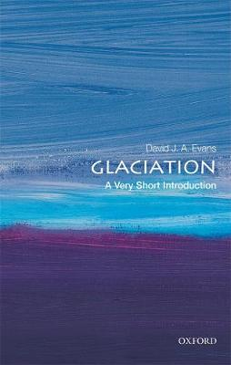 Glaciation: A Very Short Introduction by David J. A. Evans
