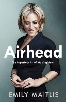 Airhead: The Imperfect Art of Making News by Anon