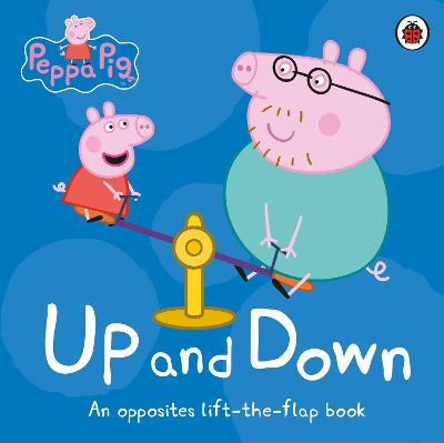 Peppa Pig: Up and Down: An Opposites Lift-the-Flap Book book