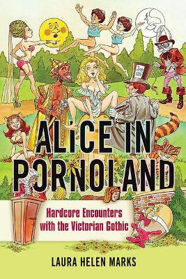 Alice in Pornoland: Hardcore Encounters with the Victorian Gothic book