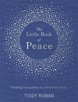 The Little Book of Peace by Tiddy Rowan