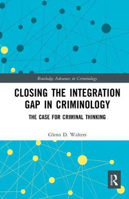 Closing the Integration Gap in Criminology: The Case for Criminal Thinking by Glenn Walters