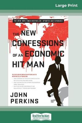 The The New Confessions of an Economic Hit Man (16pt Large Print Edition) by John Perkins