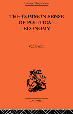 The Commonsense of Political Economy  Volume 1 by Philip H. Wicksteed