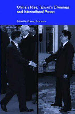China's Rise, Taiwan's Dilemma's and International Peace by Edward Friedman