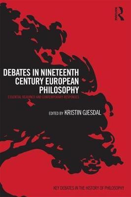 Debates in Nineteenth-Century European Philosophy by Kristin Gjesdal