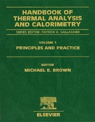 Handbook of Thermal Analysis and Calorimetry  Volume 1 by Michael E. Brown