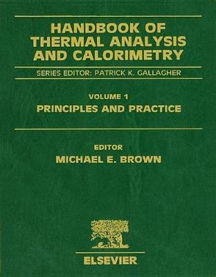 Handbook of Thermal Analysis and Calorimetry  Volume 1 by Michael E. Brown