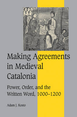 Making Agreements in Medieval Catalonia by Adam J. Kosto