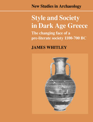 Style and Society in Dark Age Greece by James Whitley