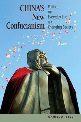 China's New Confucianism by Daniel A. Bell