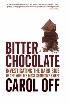 Bitter Chocolate: Investigating the Dark Side of the World's Most       Seductive Sweet book