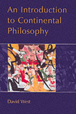 An Introduction to Continental Philosophy by David West