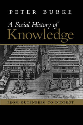 Social History of Knowledge - From Gutenberg to   Diderot by Peter Burke