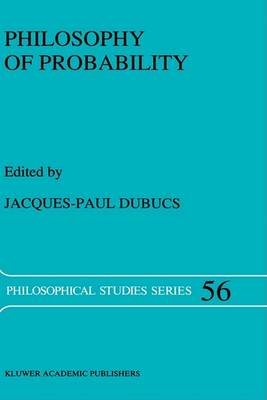 Philosophy of Probability by Jacques-Paul Dubucs