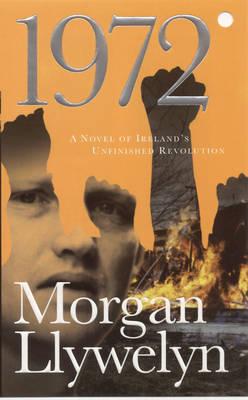 1972: A Novel of Ireland's Revolution by Morgan Llywelyn