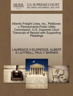 Atlantic Freight Lines, Inc., Petitioner, V. Pennsylvania Public Utility Commission. U.S. Supreme Court Transcript of Record with Supporting Pleadings by Paul Barnes