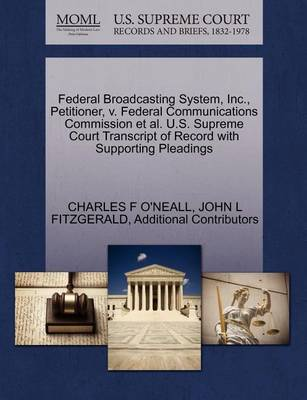 Federal Broadcasting System, Inc., Petitioner, V. Federal Communications Commission et al. U.S. Supreme Court Transcript of Record with Supporting Pleadings by Charles F O'Neall