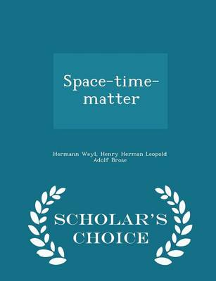 Space-Time-Matter - Scholar's Choice Edition by Hermann Weyl
