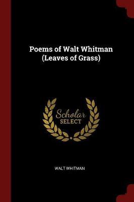 Poems of Walt Whitman (Leaves of Grass) by Walt Whitman