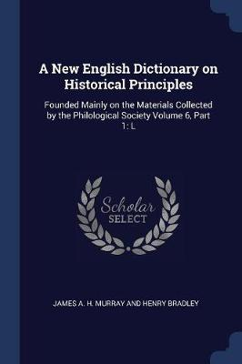 A New English Dictionary on Historical Principles by James a H Murray and Henry Bradley