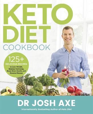 Keto Diet Cookbook: from the bestselling author of Keto Diet by Dr Josh Axe