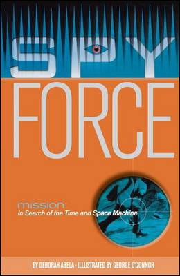 Mission: In Search of the Time and Space Machine by Deborah Abela