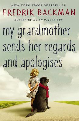 My Grandmother Sends Her Regards and Apologises by Fredrik Backman