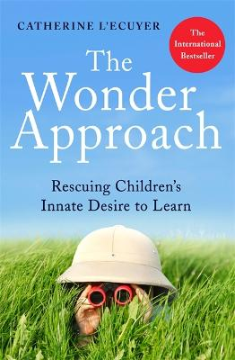 The Wonder Approach: Rescuing Children's Innate Desire to Learn book