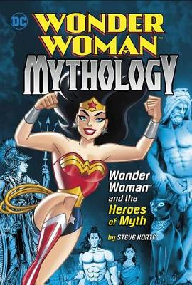 Wonder Woman and the Heroes of Myth by Steve Korte