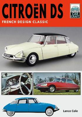 Citroen DS: French Design Classic by Lance Cole