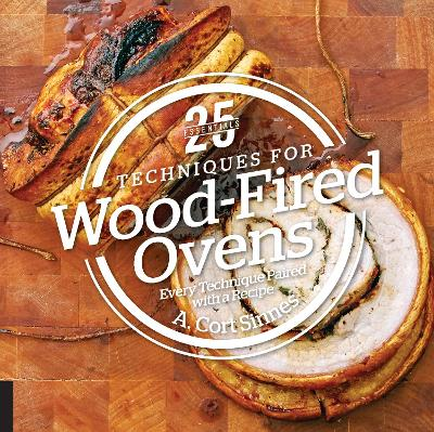 25 Essentials: Techniques for Wood-Fired Ovens by A.Cort Sinnes
