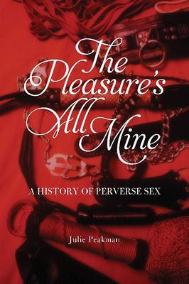 The Pleasure's All Mine by Julie Peakman