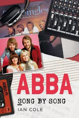 ABBA Song by Song by Ian Cole