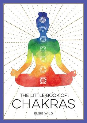 The Little Book of Chakras: An Introduction to Ancient Wisdom and Spiritual Healing book