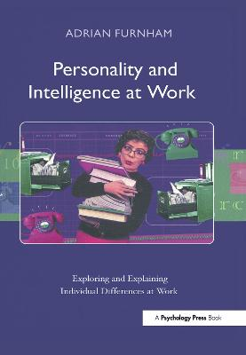 Personality and Intelligence at Work: Exploring and Explaining Individual Differences at Work by Adrian Furnham
