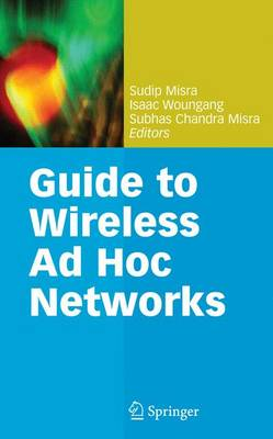 Guide to Wireless Ad Hoc Networks by Sudip Misra