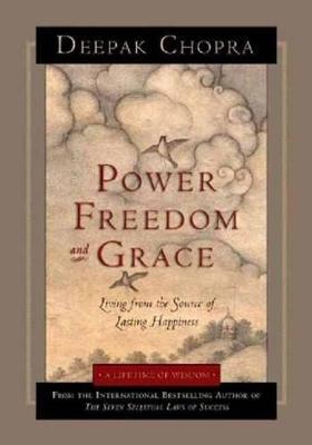 Power, Freedom, and Grace by Deepak Chopra