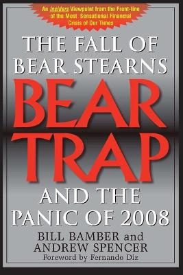 Bear Trap: The Fall of Bear Stearns and the Panic of 2008 by Bill Bamber