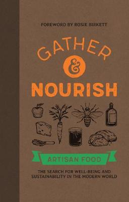 Gather & Nourish: Artisan Foods - The Search for Sustainability and Well-being in a Modern World by Canopy Press