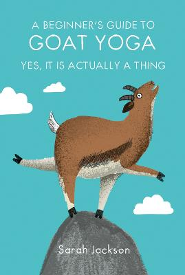 A Beginner's Guide to Goat Yoga: Yes, it is Actually a Thing book