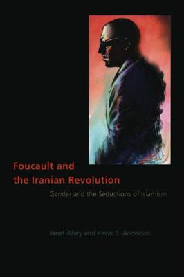 Foucault and the Iranian Revolution by Janet Afary