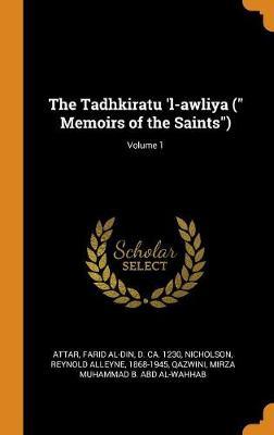 The Tadhkiratu 'l-Awliya ( Memoirs of the Saints); Volume 1 by Farid Al-Din Attar