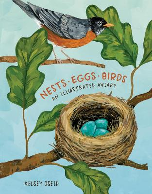 Nests, Eggs, Birds: An Illustrated Aviary by Kelsey Oseid