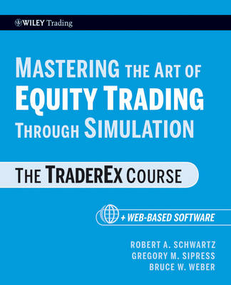 Mastering the Art of Equity Trading Through Simulation by Robert A. Schwartz