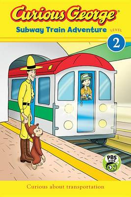 Curious George Subway Train Adventure (CGTV Reader- Lv2) by ,H,a Rey