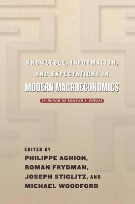 Knowledge, Information, and Expectations in Modern Macroeconomics by Philippe Aghion