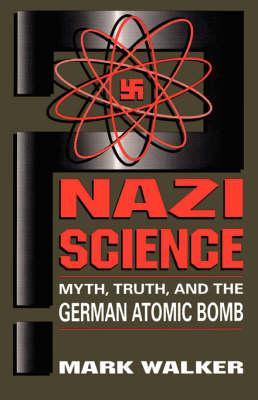 Nazi Science by Mark Walker