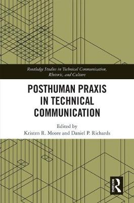 Posthuman Praxis in Technical Communication by Kristen R. Moore