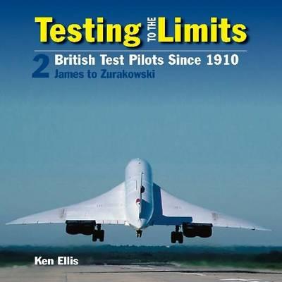 Testing to the Limits James to Zurakowski Volume 2 by Ken Ellis